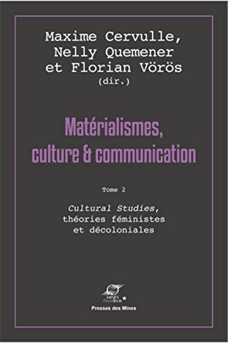 Matrialismes, culture et communication - Tome 2: Cultural Studies, thories fministes et dcoloniales.