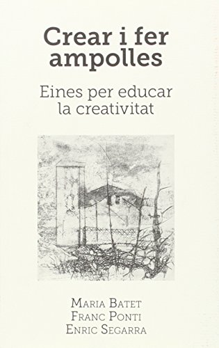 Crear i fer Ampolles: Eines per educar la creativitat (Ramon Nadal)