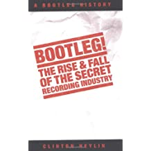 Bootleg!: The Rise and Fall of the Secret Recording Industry