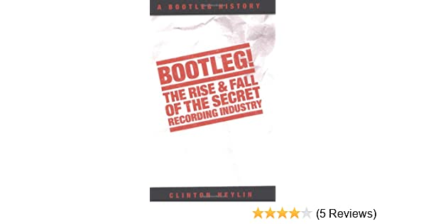 Bootleg!: The Rise and Fall of the Secret Recording Industry: Amazon