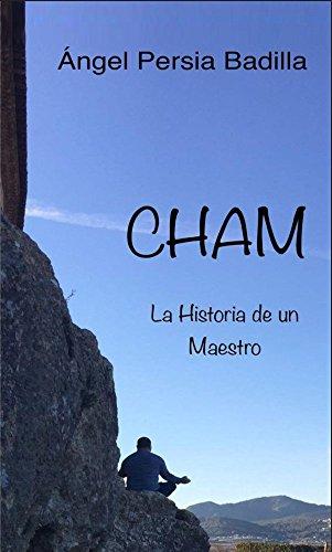 Cham.: La Historia de un Maestro por Ángel Persia Badilla