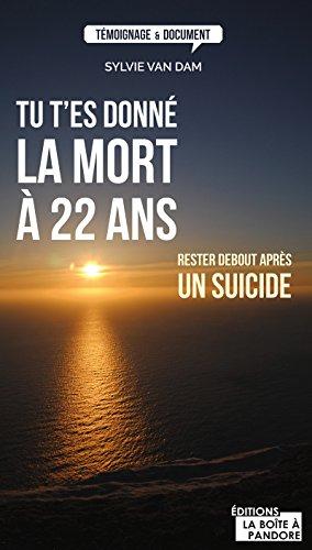 Tu t'es donné la mort à 22 ans: Rester debout après un suicide (TEMOIGNAGE DOC) par Sylvie Van Dam