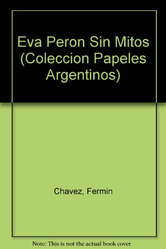 Eva Peron Sin Mitos (Coleccion Papeles Argentinos)