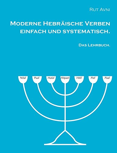 Moderne Hebräische Verben einfach und systematisch.: Das Lehrbuch.