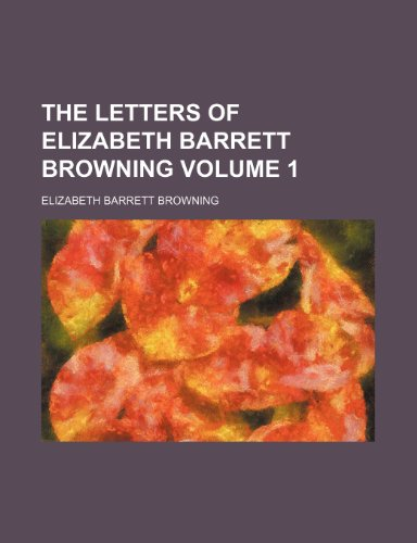 The letters of Elizabeth Barrett Browning Volume 1