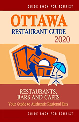 Ottawa Restaurant Guide 2020: Best Rated Restaurants in Ottawa, Canada - Top Restaurants, Special Places to Drink and Eat Good Food Around (Restaurant Guide 2020)