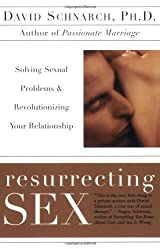 [ RESURRECTING SEX: SOLVING SEXUAL PROBLEMS AND REVOLUTIONIZING YOUR RELATIONSHIP ] Resurrecting Sex: Solving Sexual Problems and Revolutionizing Your Relationship By Schnarch, David ( Author ) Aug-2003 [ Paperback ]