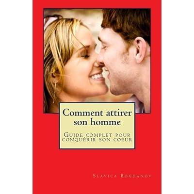 Comment attirer son homme et le garder: Guide complet pour conquerir son coeur