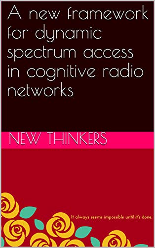 A new framework for dynamic spectrum access in cognitive radio networks (English Edition) (Spectrum Radio)