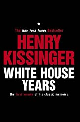 White House Years: The First Volume of His Classic Memoirs (Kissinger Memoirs Volume 1) by Henry Kissinger (2011-05-12)