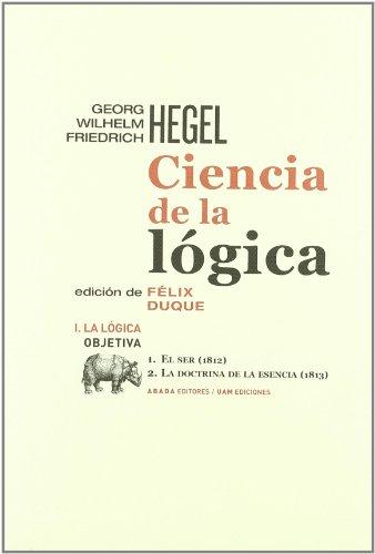La lógica objetiva : el ser, 1812 ; La doctrina de la esencia, 1813 por From Abada Editores
