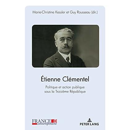 Étienne Clémentel (1864-1936): Politique et action publique sous la Troisième République (France contemporaine t. 6)