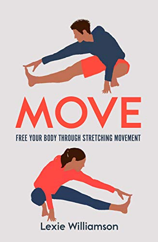 Move: Free your Body Through Stretching Movement (English Edition)