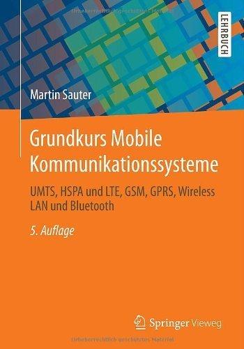 Grundkurs Mobile Kommunikationssysteme: UMTS, HSPA und LTE, GSM, GPRS, Wireless LAN und Bluetooth (German Edition) by Martin Sauter (2013-07-31) par Martin Sauter