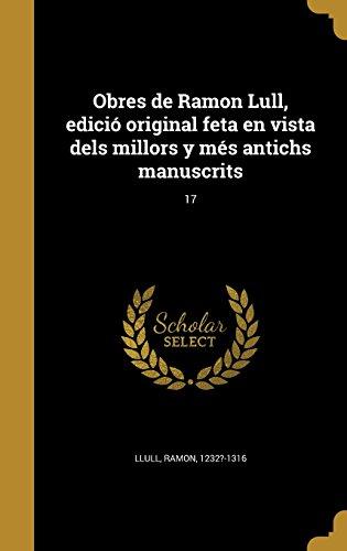 Obres de Ramon Lull, edició original feta en vista dels millors y més antichs manuscrits; 17