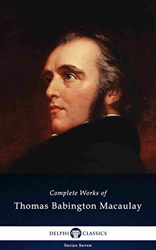 Delphi Complete Works of Thomas Babington Macaulay (Illustrated) (Delphi Series Seven Book 22) (English Edition) por Baron Thomas Babington Macaulay