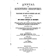 Annual of Scientific Discovery, Or, Year-Book of Facts in Science and Art, for Exhibiting the Most Important Discoveries and Improvements (English Edition)