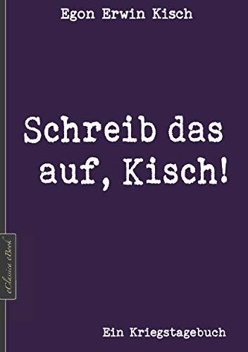Egon Erwin Kisch: Schreib das auf, Kisch! (Neuerscheinung 2019)