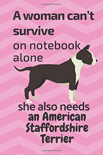 A woman can't survive on notebook alone she also needs an American Staffordshire Terrier: For American Staffordshire…