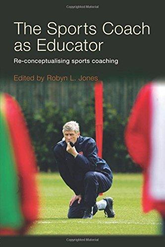 The Sports Coach as Educator: Re-conceptualising Sports Coaching (2006-06-28)