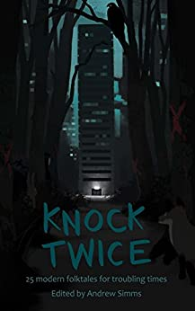 Knock Twice: 25 modern folk tales for troubling times by [authors, various]