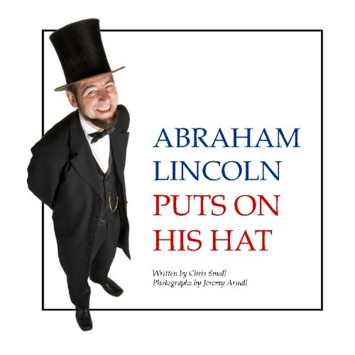 Abraham Lincoln Puts On His Hat: A Picture Book for Children (Abraham Picture A Of Lincoln Book)