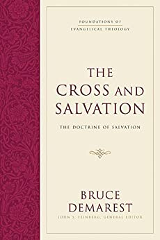 The Cross and Salvation (Hardcover): The Doctrine of Salvation by [Demarest, Bruce, Feinberg, John S.]