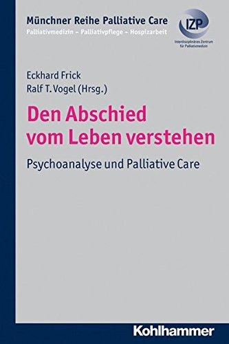 Den Abschied vom Leben verstehen: Psychoanalyse und Palliative Care (Münchner Reihe Palliativ Care/Palliativmedizin - Palliativpflege - Hospizarbeit, Band 8)