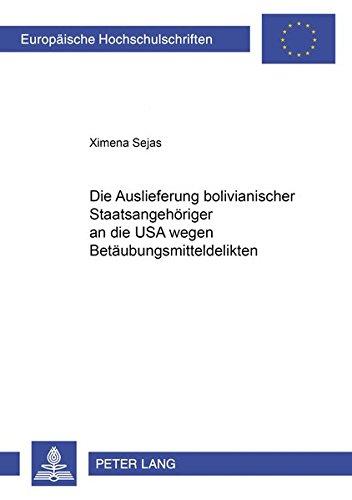 Die Auslieferung bolivianischer Staatsangehöriger an die USA wegen Betäubungsmitteldelikten: Untersuchung unter besonderer Berücksichtigung des ... / Publications Universitaires Européennes)
