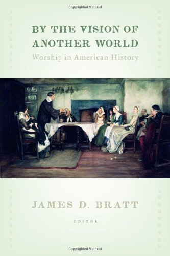 By the Vision of Another World: Worship in American History (Calvin Institute of Christian Worship Liturgical Studies) (English Edition)