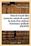 Dans le Grand Atlas marocain, extraits du carnet de route d'un médecin d'assistance médicale - Indigène, 1912-1916. Introduction du général Lyautey...