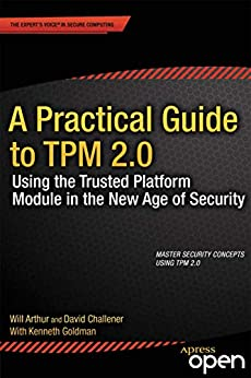 A Practical Guide to TPM 2.0: Using the Trusted Platform Module in the New Age of Security (English Edition) par [Arthur, Will, Challener, David]