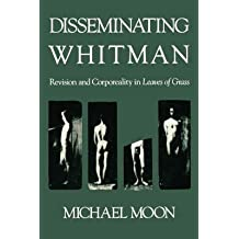 """[Disseminating Whitman: Revision and Corporeality in """"Leaves of Grass""""] (By: Michael Moon) [published: May, 1993]"""