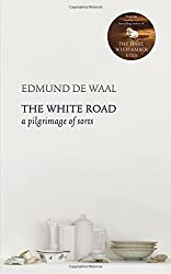 The White Road: a pilgrimage of sorts by Edmund de Waal (2015-09-24)