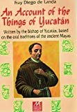 An Account of the Things of Yucatan: Written by the Bishop of Yucatan, Based on the Oral Traditions of the Ancient Mayas by Fray Diego de Landa (2000-08-02) - Fray Diego de Landa