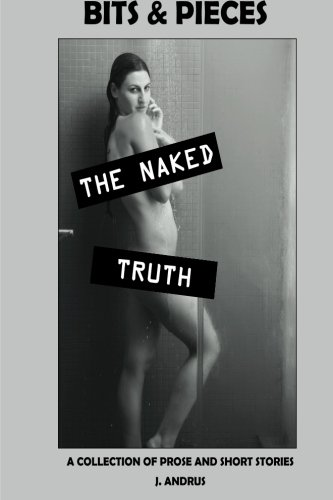 Bits & Pieces - The Naked Truth