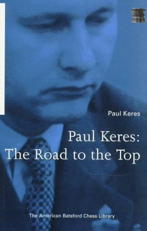 Paul Keres: The Road to the Top by Paul Keres (1997-03-01)