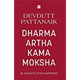 Dharma Artha Kama Moksha: 40 Insights for Happiness