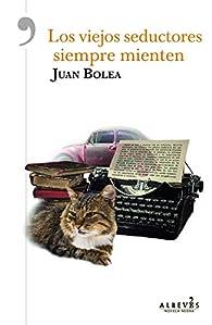 Los viejos seductores siempre mienten par Juan Bolea