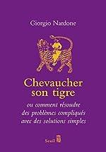 Chevaucher son tigre. ou comment résoudre des problèmes compliqués avec des solutions simples de Giorgio Nardone
