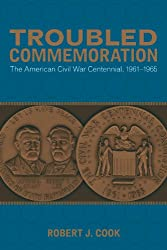 Troubled Commemoration: The American Civil War Centennial, 1961-1965 (Making the Modern South)
