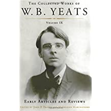 The Collected Works of W.B. Yeats Volume IX: Early Articles and Reviews: Uncollected Articles and Reviews Written Between 1886 and 1900