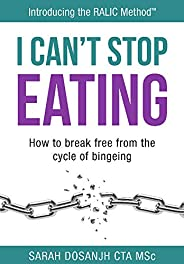 I Can't Stop Eating: How To Break Free From The Cycle Of Bingeing (English Edit
