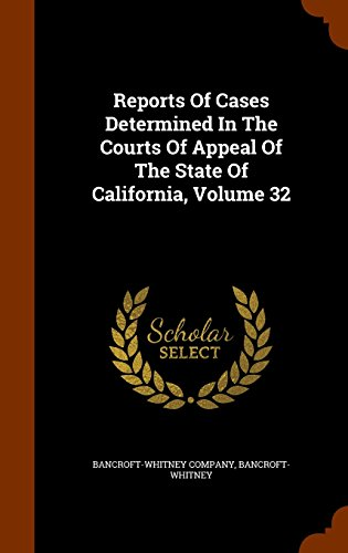 Reports Of Cases Determined In The Courts Of Appeal Of The State Of California, Volume 32