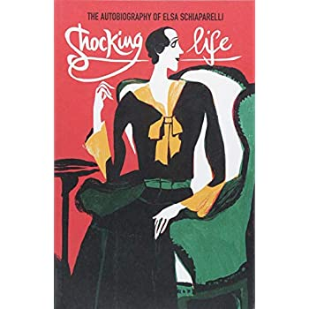 Shocking Life : The autobiography of Elsa Schiaparelli