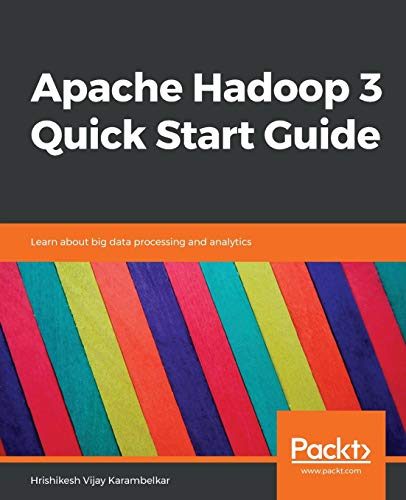 Apache Hadoop 3 Quick Start Guide: Learn about big data processing and analytics