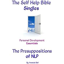 The Presuppositions of NLP. (The Self Help Bible Singles. Personal Development Essentials. Book 1)
