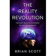 The Reality Revolution: The Mind-Blowing Movement to Hack Your Reality (English Edition)