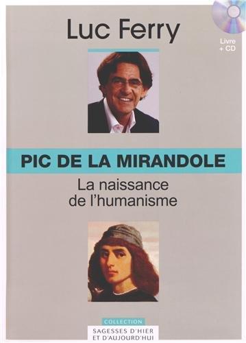 Pic de la Mirandole - Volume 6. La naissance de l'humanisme. Avec cd-rom. par Luc Ferry
