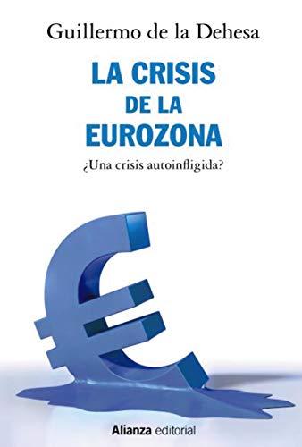 La crisis de la Eurozona. ¿Una crisis autoinfligida? (Libros ...